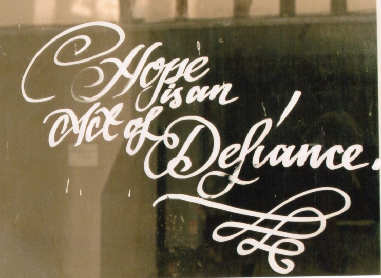 Hope is an act of defiance